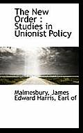 The New Order: Studies in Unionist Policy