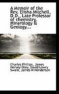 A Memoir of the REV. Elisha Mitchell, D.D., Late Professor of Chemistry, Minerology & Geology...