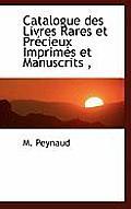 Catalogue Des Livres Rares Et PR Cieux Imprim?'s Et Manuscrits,