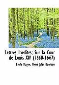 Lettres in Dites; Sur La Cour de Louis XIV (1660-1667)