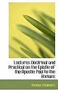 Lectures Doctrinal and Practical on the Epistle of the Apostle Paul to the Romans
