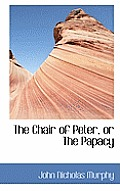 The Chair of Peter, or the Papacy