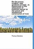 On the Power, Wisdom, and Goodness of God: As Manifested in the Adaptation of External Nature to Th