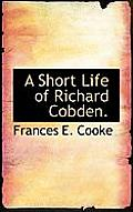 A Short Life of Richard Cobden.