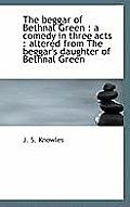 The Beggar of Bethnal Green: A Comedy in Three Acts: Altered from the Beggar's Daughter of Bethnal