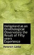 Heligoland as an Ornithological Observatory the Result of Fifty Years Experience