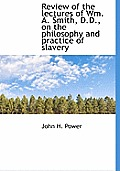 Review of the Lectures of Wm. A. Smith, D.D., on the Philosophy and Practice of Slavery