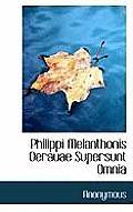 Philippi Melanthonis Oerauae Supersunt Omnia