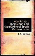 Mountstuart Elphinstone and the Making of South Western India