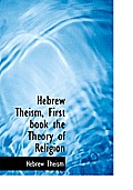 Hebrew Theism, First Book the Theory of Religion