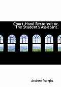 Court-Hand Restored; Or, the Student's Assistant.