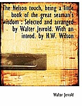 The Nelson Touch, Being a Little Book of the Great Seaman's Wisdom: Selected and Arranged by Walter Jerrold. with an Introd. by H.W. Wilson