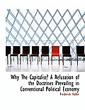 Why the Capitalist? a Refutation of the Doctrines Prevailing in Conventional Political Economy