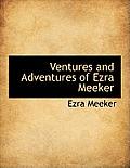 Ventures and Adventures of Ezra Meeker