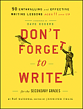 Dont Forget to Write for the Secondary Grades 50 Enthralling & Effective Writing Lessons Ages 11 & Up