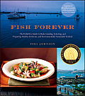 Fish Forever: The Definitive Guide to Understanding, Selecting, and Preparing Healthy, Delicious, and Environmentally Sustainable Se
