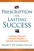 Prescription for Success Leadership Strategies to Diagnosis Problems & Transform Your Organization