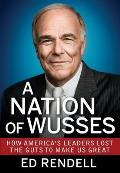 Nation of Wusses How Americas Leaders Lost the Guts to Make Us Great