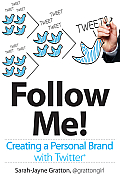 Follow Me!: Creating a Personal Brand with Twitter