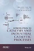 Introduction To Catalysis & Industrial Catalytic Processes