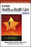 To Improve Health & Health Care Volume XV The Robert Wood Johnson Foundation Anthology