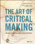Art of Critical Making The Rhode Island School of Design on Creative Practice