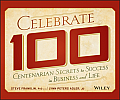 Celebrate 100 Centenarian Secrets to Success in Business & Life