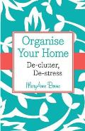Organise Your Home: De-clutter, De-stress