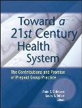 Toward a 21st Century Health System: The Contributions and Promise of Prepaid Group Practice
