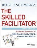 Skilled Facilitator A Comprehensive Resource For Consultants Facilitators Coaches & Trainers