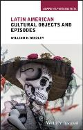 Latin American Cultural Objects and Episodes