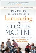 Humanizing the Education Machine: How to Create Schools That Turn Disengaged Kids Into Inspired Learners