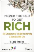 Never Too Old to Get Rich The Entrepreneurs Guide to Starting a Business Mid Life