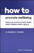How to Promote Wellbeing: Practical Steps for Healthcare Practitioners' Mental Health