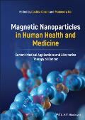 Magnetic Nanoparticles in Human Health and Medicine: Current Medical Applications and Alternative Therapy of Cancer