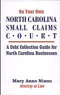 On Your Own North Carolina Small Claims Court: A Debt Collection Guide for North Carolina Businesses