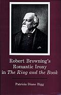 Robert Browning's Romantic Irony in the Ring and the Book