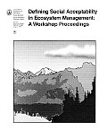 Defining Social Acceptability in Ecosystem Management: A Workshop Proceeding