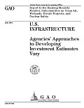 U.S. Infrastructure Agencies' Approaches to Developing Investment Estimates Vary: Report to the Ranking Minority Member, Subcommittee on Clean Air, Wetlands, Private Property, and Nuclear Safety [Comm