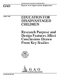 Education for Disadvantaged Children: Research Purpose and Design Features Affect Conclusions Drawn from Key Studies: Report to Congressional Requesters