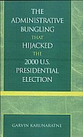 The Administrative Bungling That Hijacked the 2000 U.S. Presidential Election