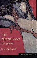 The Crucifixion of Jesus: History, Myth, Faith