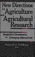 New Directions for Agriculture and Agricultural Research: Neglected Dimensions and Emerging Alternatives