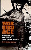 War Bird Ace: The Great War Exploits of Capt. Field E. Kindley