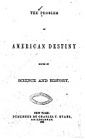The Problem of American Destiny Solved by Science and History