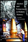 Alcohol and Temperance in Modern History: An International Encyclopedia