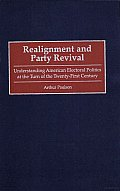 Realignment and Party Revival: Understanding American Electoral Politics at the Turn of the Twenty-First Century
