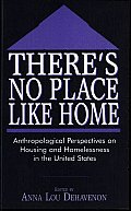 There's No Place like Home: Anthropological Perspectives on Housing and Homelessness in the United States