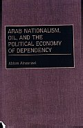 Arab Nationalism, Oil, and the Political Economy of Dependency