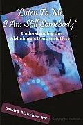 Listen to Me, I Am Still Somebody: Understanding the Alzheimer's Disease Sufferer